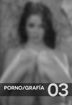 PORNO/GRAFÍA 03
